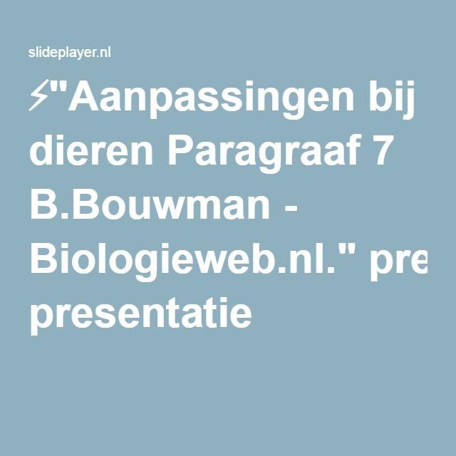 """⚡""""Aanpassingen bij dieren Paragraaf 7 B.Bouwman - Biologieweb.nl."""" presentatie"""