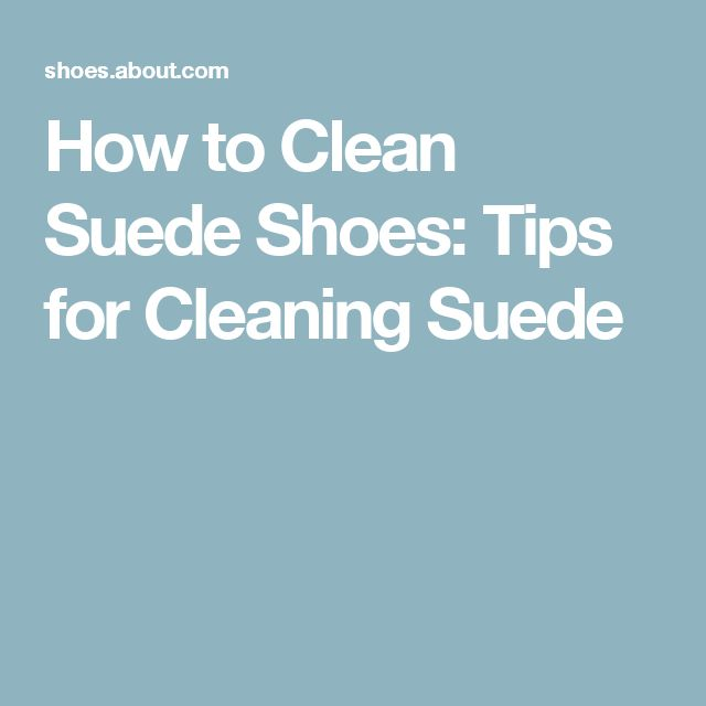 How to Clean Suede Shoes: Tips for Cleaning Suede