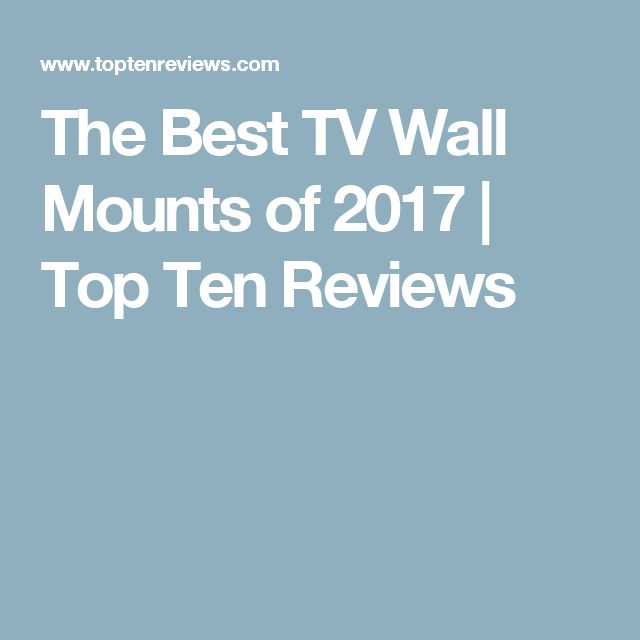 The Best TV Wall Mounts of 2017 | Top Ten Reviews