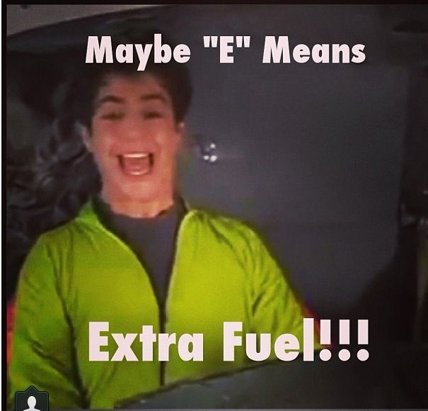 Drake and Josh...if only E meant extra fuel...then I wouldn't have to buy gas all of the time!
