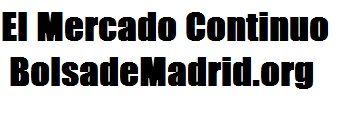 Mercado continuo accede fácilmente a las ultimas noticias de el Mercado Nacional continuo de la bolsa española, asi como las plazas mas importantes en tiempo real web: bolsademadrid.org