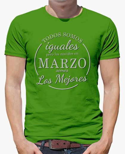 Camiseta Lo nacidos en Marzo somos los mejores. Regalo para los cumpleaños de marzo.