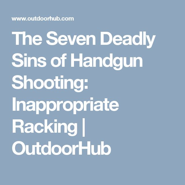 The Seven Deadly Sins of Handgun Shooting: Inappropriate Racking | OutdoorHub
