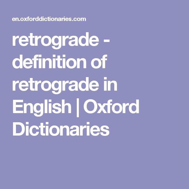 retrograde - definition of retrograde in English | Oxford Dictionaries