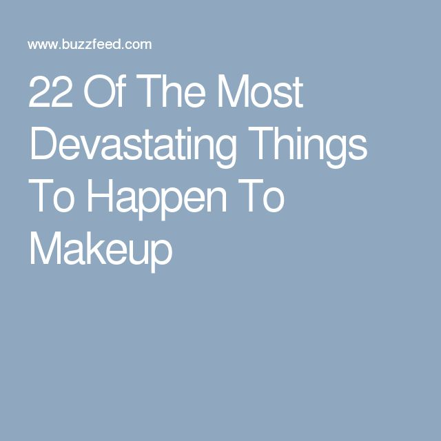 22 Of The Most Devastating Things To Happen To Makeup