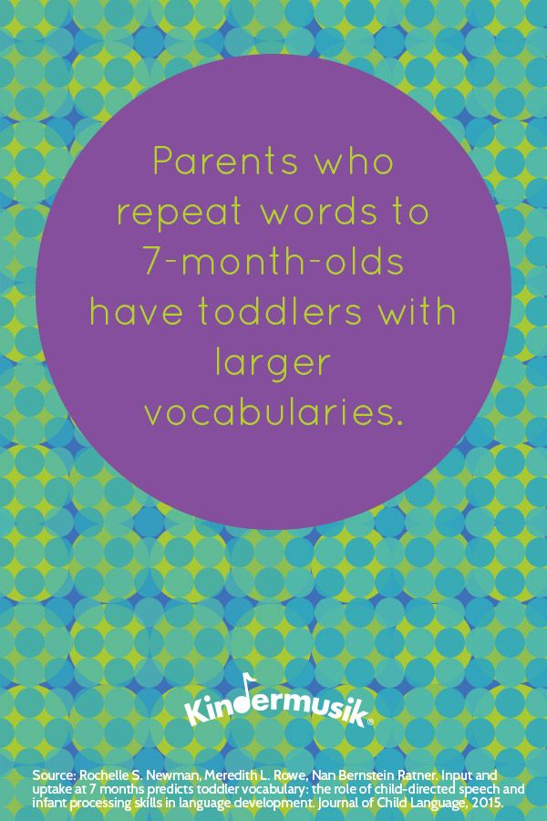 Parents who repeat words to 7- month-olds have toddlers with larger vocabularies.