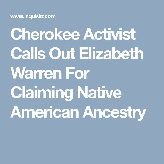 Cherokee Activist Calls Out Elizabeth Warren For Claiming Native American Ancestry