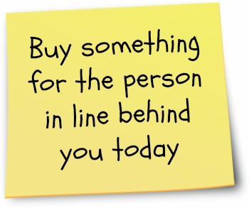 """It's Random Acts of Kindness Week. Today's kindness idea from The Random Acts of Kindness Foundation is """"Buy something for the person in line behind you."""" Click to get more ideas & share your random acts of kindness."""