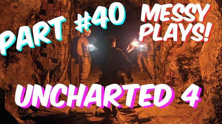 Lets Play - UNCHARTED 4 - Part #40 with Commentary - Messyplays