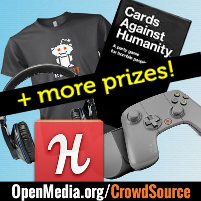 Cards Against Humanity, Raspberry Pi Linux mini computers, Reddit plush dolls, oh my! These are just a sample of the awesome prizes you could win just by sharing our crowdsourced drag-and-drop tool for reshaping sharing and collaborating online. Go to https://OpenMedia.org/CrowdSource right now and share widely. The top 5 sharers will automatically win!