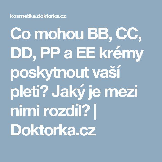 Co mohou BB, CC, DD, PP a EE krémy poskytnout vaší pleti? Jaký je mezi nimi rozdíl?  | Doktorka.cz