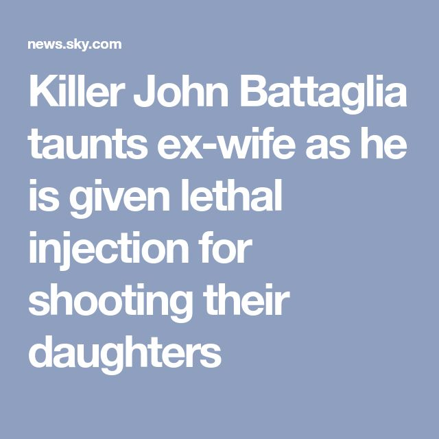 Killer John Battaglia taunts ex-wife as he is given lethal injection for shooting their daughters