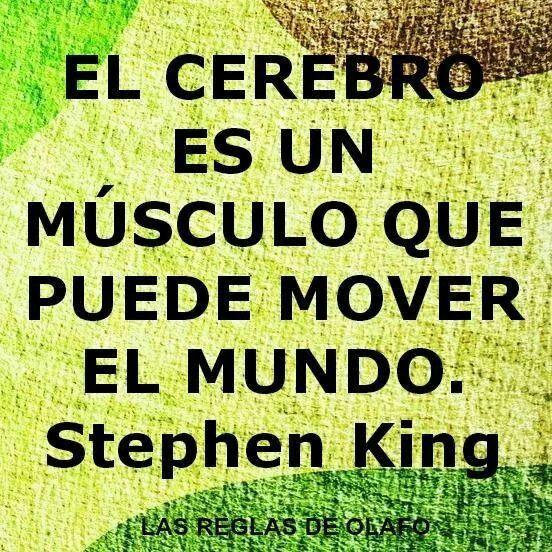 El cerebro es un musculo que puede movel el mundo. - Stephen King