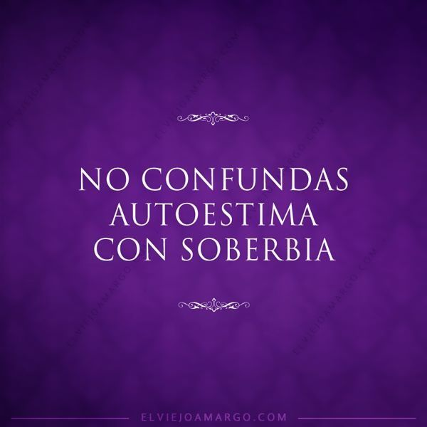 No confundas autoestima con soberbia. #frases