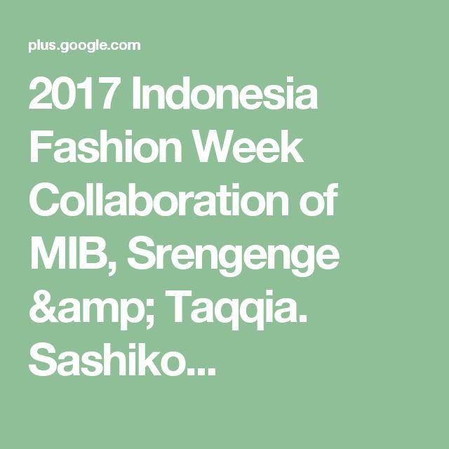 2017 Indonesia Fashion Week Collaboration of MIB, Srengenge & Taqqia. Sashiko...