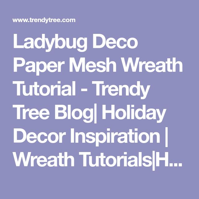 Ladybug Deco Paper Mesh Wreath Tutorial - Trendy Tree Blog| Holiday Decor Inspiration | Wreath Tutorials|Holiday Decorations| Mesh & Ribbons