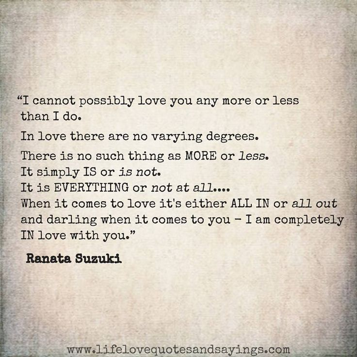 """""""I cannot possibly love you any more or less than I do. In love there are no varying degrees.""""- Ranata Suzuki *word porn, desire, amore, lust, romantic, romance, relatable, missing you, I miss you, lost, tumblr, love, relationship, beautiful, words, quotes, story, quote, sad, breakup, broken heart, heartbroken, loss, loneliness, unrequited, typography, written, writing, writer, poet, poetry, prose, poem, lost, thoughts, emotions, feelings, relatable, the past * pinterest.com/ranatasuzuki"""