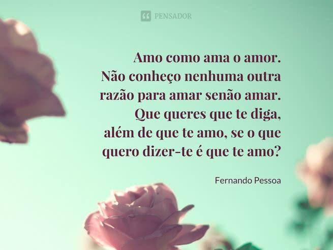 Desvendando as 12 Melhores frases e poemas de Fernando Pessoa (...) https://www.pensador.com/melhores_frases_e_poemas_de_fernando_pessoa/?shared_image=https://cdn.pensador.com/img/imagens/fe/rn/fernando_pessoa_amo_como_ama_o_amor_nao_conheco.jpg