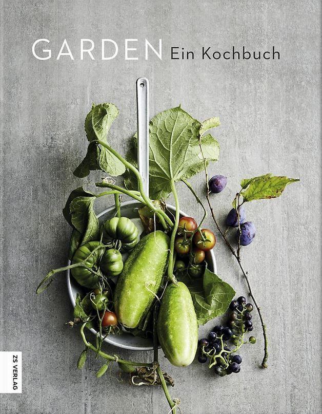 Garden Ein Kochbuch Von Thorsten Sudfels Meike Stuber Und Adam Koor Zs Verlag Gmbh 2019 Isbn 13 978 3898838702 Kochbuch Kochen Essen