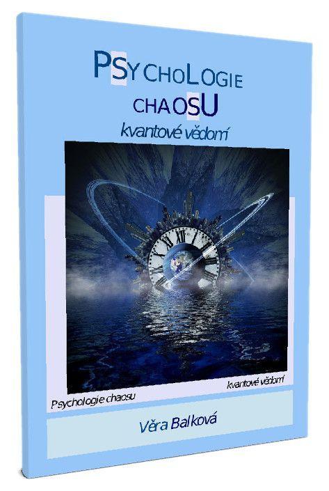 Psychologie chaosu - kvantové vědomí - Věra Balková