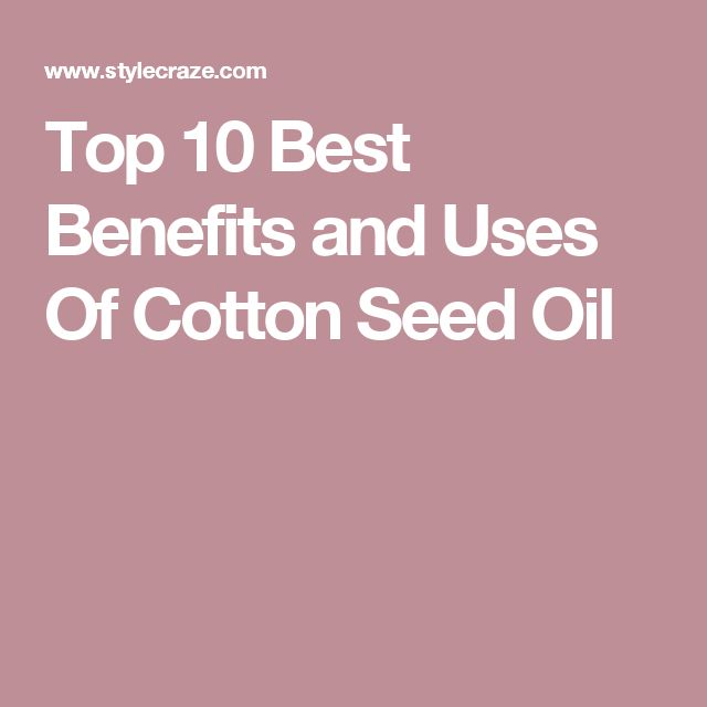 Top 10 Best Benefits and Uses Of Cotton Seed Oil