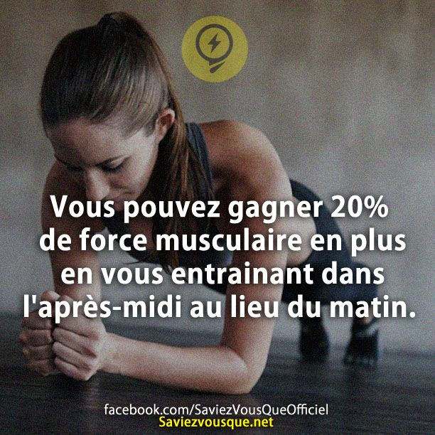 Vous pouvez gagner 20% de force musculaire en plus en vous entrainant dans l'après-midi au lieu du matin. | Saviez Vous Que?
