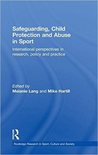 Safeguarding, child protection and abuse in sport : International perspectives in research, policy and practic