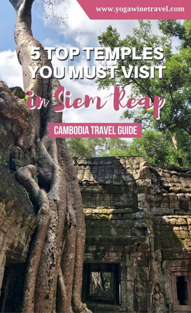 Yogawinetravel.com: Temples Galore in Cambodia - 5 Top Temples You Must Visit in Siem Reap