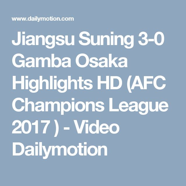 Jiangsu Suning 3-0 Gamba Osaka Highlights HD (AFC Champions League 2017 ) - Video Dailymotion