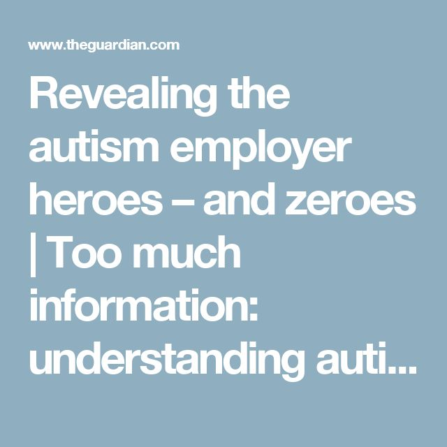 Revealing the autism employer heroes – and zeroes | Too much information: understanding autism | The Guardian