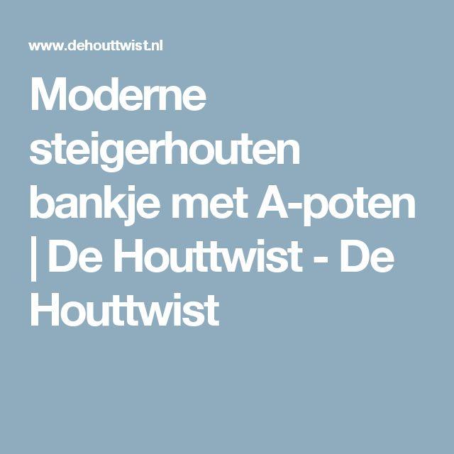 Moderne steigerhouten bankje met A-poten | De Houttwist-De Houttwist
