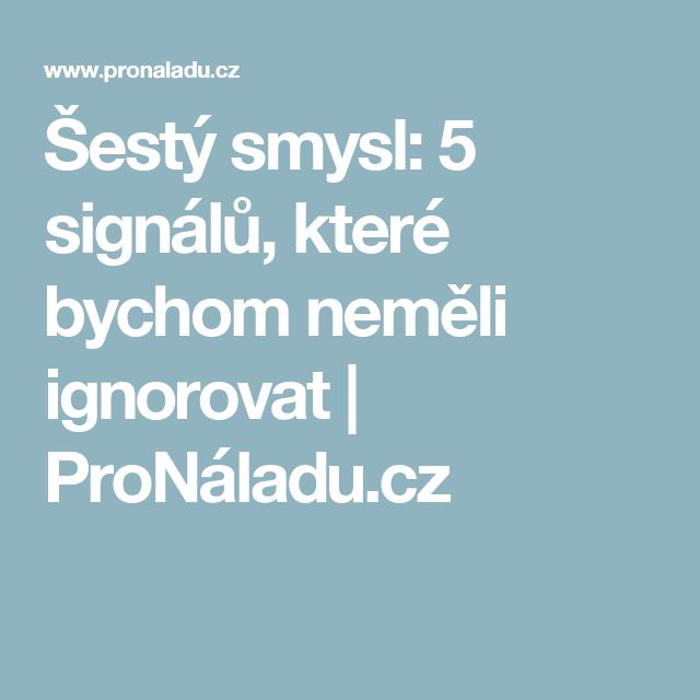 Šestý smysl: 5 signálů, které bychom neměli ignorovat   ProNáladu.cz