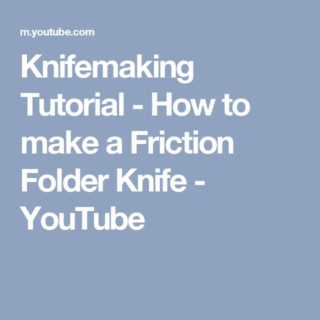 Knifemaking Tutorial - How to make a Friction Folder Knife - YouTube