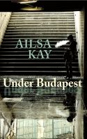 Under Budapest by Ailsa Kay (Fiction from Goose Lane Editions): Through riveting narratives that spring back and forth through time, Under Budapest captures the drama and ravages of the Hungarian Revolution and the eras that followed.