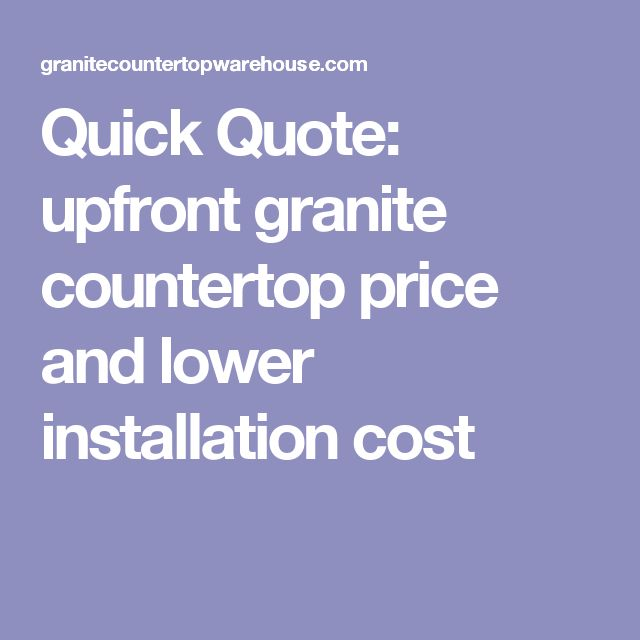 Quick Quote: upfront granite countertop price and lower installation cost
