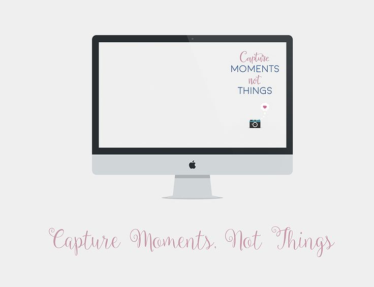 Capture Moments, Not Things - Wallpaper