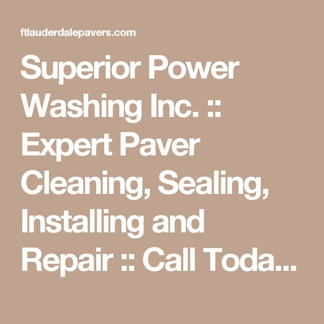 Superior Power Washing Inc. :: Expert Paver Cleaning, Sealing, Installing and Repair :: Call Today (954) 892-6545