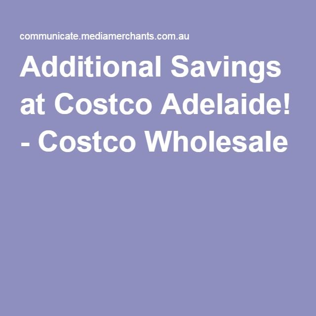 Additional Savings at Costco Adelaide! - Costco Wholesale