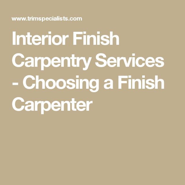 Interior Finish Carpentry Services - Choosing a Finish Carpenter