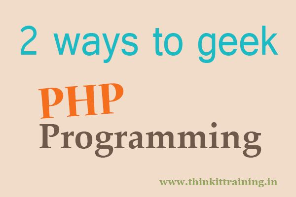 How to geek in PHP programming. 2 ways to follow the methods of php users. 1. Increase efficient development focus code, CMS, simple, scalable, maintainable 2. Maintain the Code quality - comment your code, make documentation, make versions https://www.thinkittraining.in/php-training