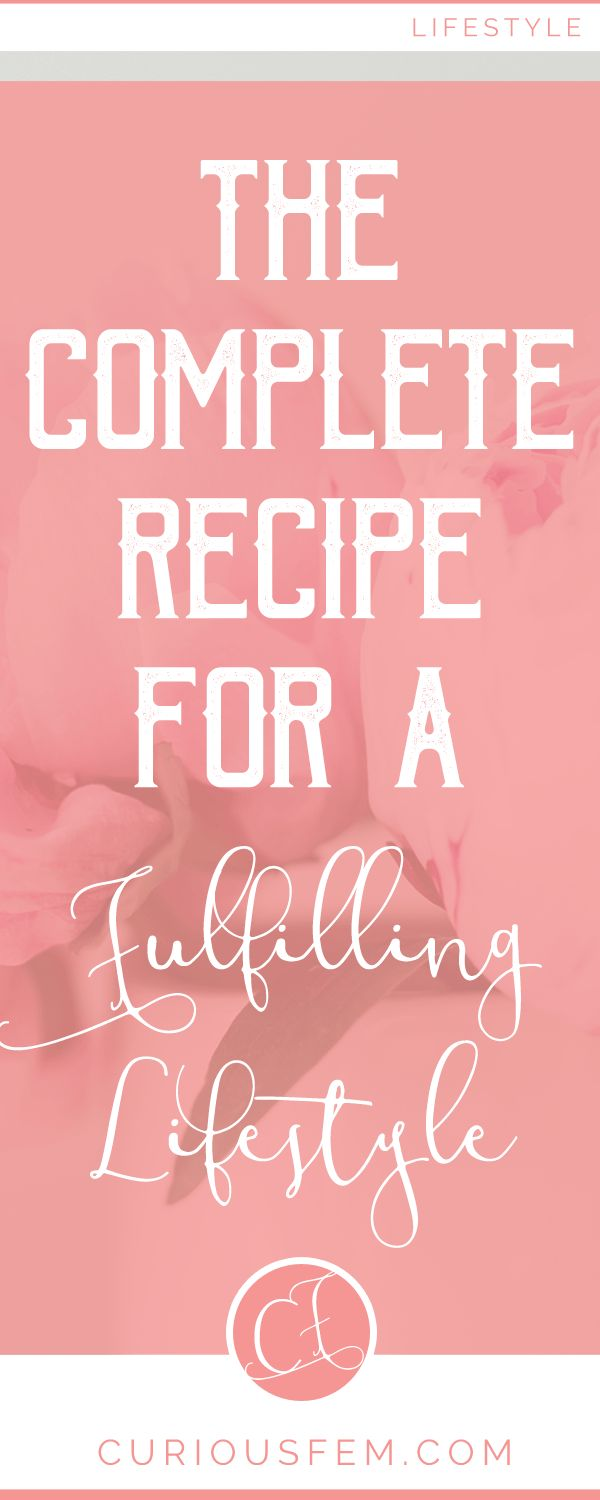 The Complete Recipe for a Fulfilling Lifestyle - CuriousFem - how to live a happy life. [Keywords] Happyness, happiness, Happy life, lifestyle, life tips, the good life, prosper, fulfilling life, the perfect life, perfect life tips, life advice