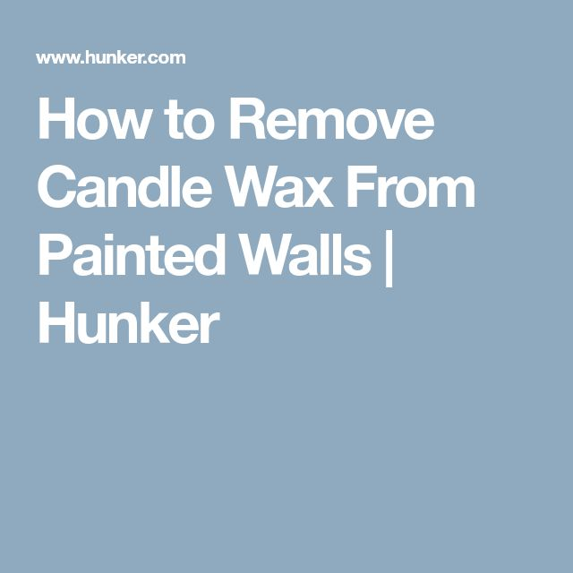 How to Remove Candle Wax From Painted Walls   Hunker