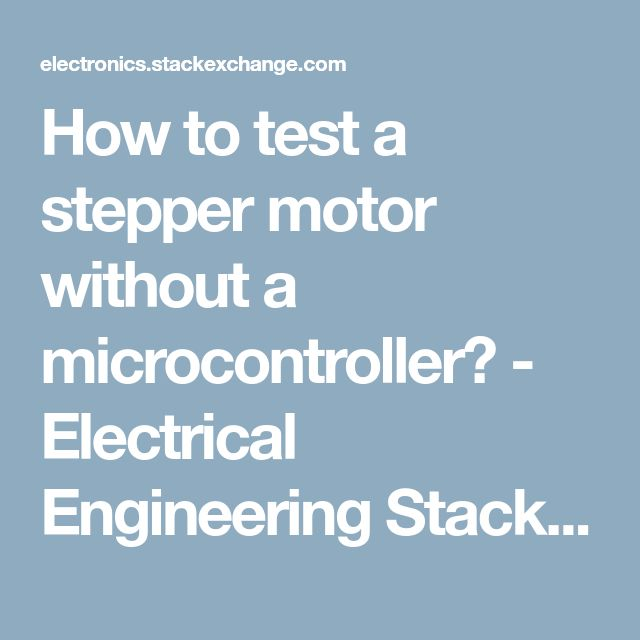 How to test a stepper motor without a microcontroller? - Electrical Engineering Stack Exchange