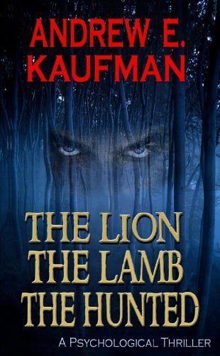 The Lion, the Lamb, the Hunted: A Psychological Thriller by Andrew E. Kaufman, http://www.amazon.com/dp/B006HWXKD4/ref=cm_sw_r_pi_dp_LXB-qb0JM2WCB