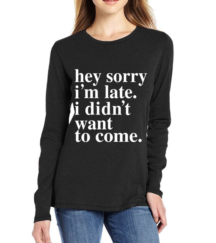 hot sale 2017 spring autumn t shirt women Sorry Im Late I Didnt Want To Come print T-Shirt long sleeve 100% cotton casual tee #Affiliate