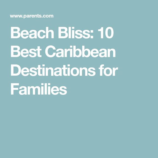 Beach Bliss: 10 Best Caribbean Destinations for Families