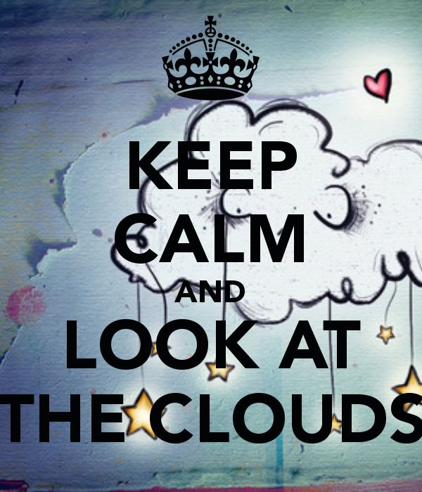 KEEP CALM AND LOOK AT THE CLOUDS: Cloud A Meditation, Keepcalm, Calm Queen, Keep Calm, Calm Quotes, Looks At The Cloud, Calm Random, Calm Hysteria, Calm Puh Lea