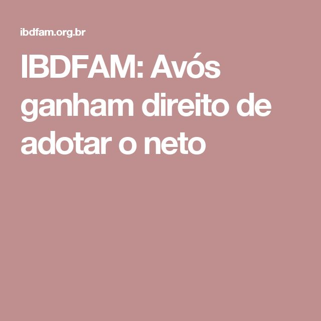 IBDFAM: Avós ganham direito de adotar o neto