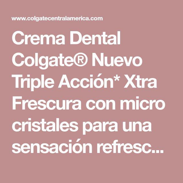 Crema Dental Colgate® Nuevo Triple Acción* Xtra Frescura con micro cristales para una sensación refrescante.