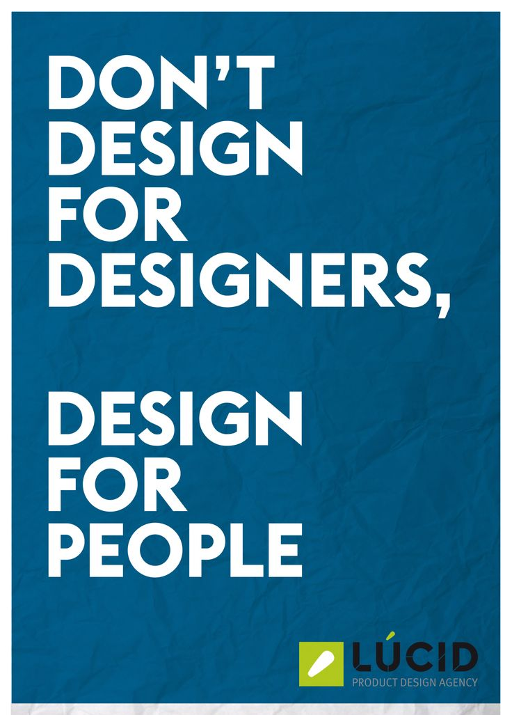 Don't design for designers, DESIGN FOR PEOPLE! Product Design #productdesign